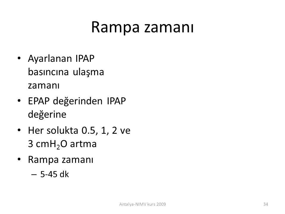 Rampa zamanı Ayarlanan IPAP basıncına ulaşma zamanı EPAP değerinden IPAP değerine Her solukta 0.5, 1, 2 ve 3 cmH 2 O artma Rampa zamanı – 5-45 dk Anta
