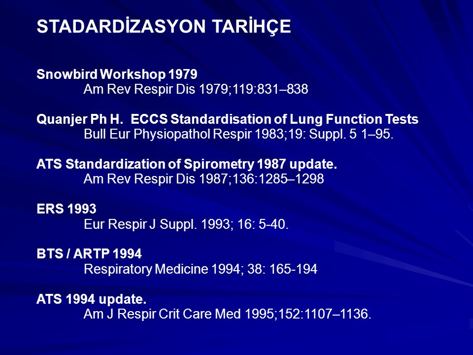 STADARDİZASYON TARİHÇE Snowbird Workshop 1979 Am Rev Respir Dis 1979;119:831–838 Quanjer Ph H. ECCS Standardisation of Lung Function Tests Bull Eur Ph