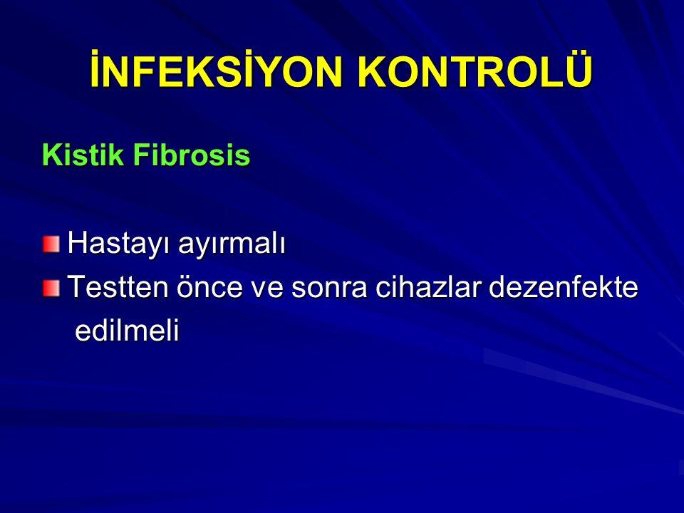 İNFEKSİYON KONTROLÜ Kistik Fibrosis Hastayı ayırmalı Testten önce ve sonra cihazlar dezenfekte edilmeli edilmeli