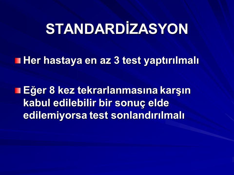 STANDARDİZASYON Her hastaya en az 3 test yaptırılmalı Eğer 8 kez tekrarlanmasına karşın kabul edilebilir bir sonuç elde edilemiyorsa test sonlandırılm