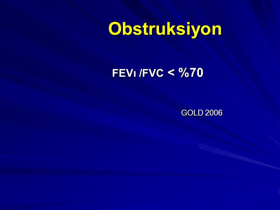 Obstruksiyon FEVı /FVC < %70 GOLD 2006 GOLD 2006