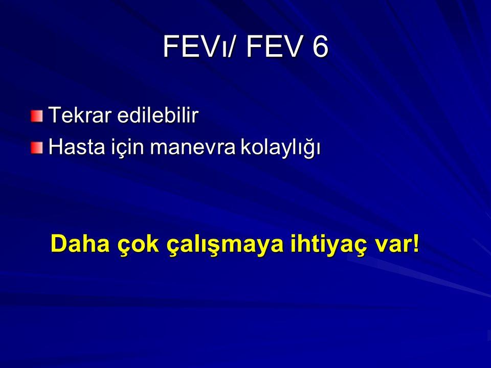 FEVı/ FEV 6 Tekrar edilebilir Hasta için manevra kolaylığı Daha çok çalışmaya ihtiyaç var! Daha çok çalışmaya ihtiyaç var!