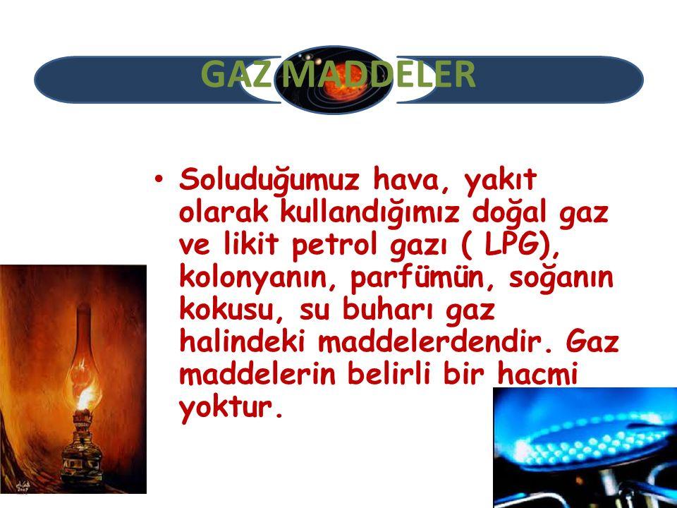 GAZ MADDELER Soluduğumuz hava, yakıt olarak kullandığımız doğal gaz ve likit petrol gazı ( LPG), kolonyanın, parfümün, soğanın kokusu, su buharı gaz h