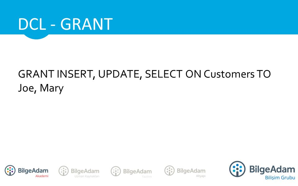 GRANT INSERT, UPDATE, SELECT ON Customers TO Joe, Mary DCL - GRANT