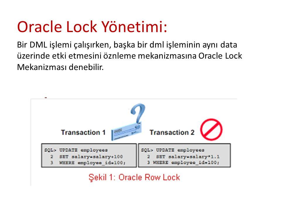 Oracle Lock Yönetimi: Bir DML işlemi çalışırken, başka bir dml işleminin aynı data üzerinde etki etmesini öznleme mekanizmasına Oracle Lock Mekanizması denebilir.