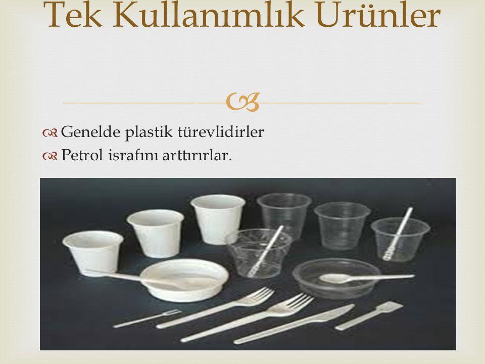   Genelde plastik türevlidirler  Petrol israfını arttırırlar. Tek Kullanımlık Ürünler