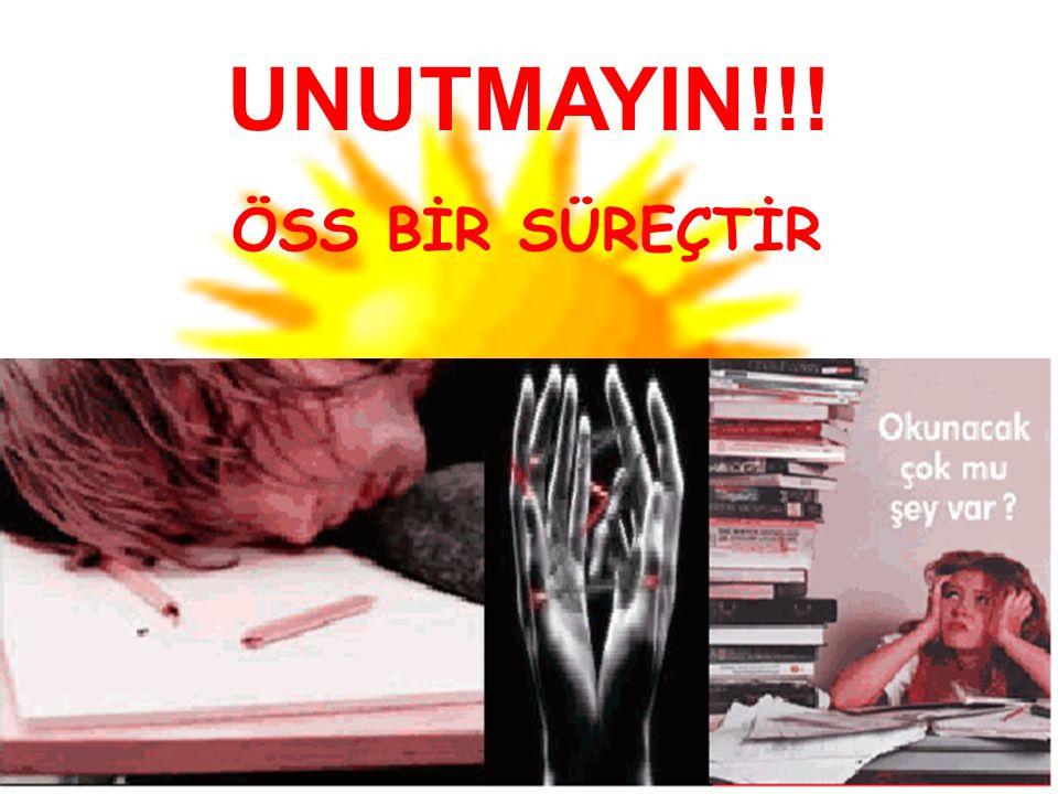 MEHMET NİYAZİ ALTUĞ ANADOLU LİSESİ REHBERLİK SERVİSİ UNUTMAYIN!!! ÖSS BİR SÜREÇTİR