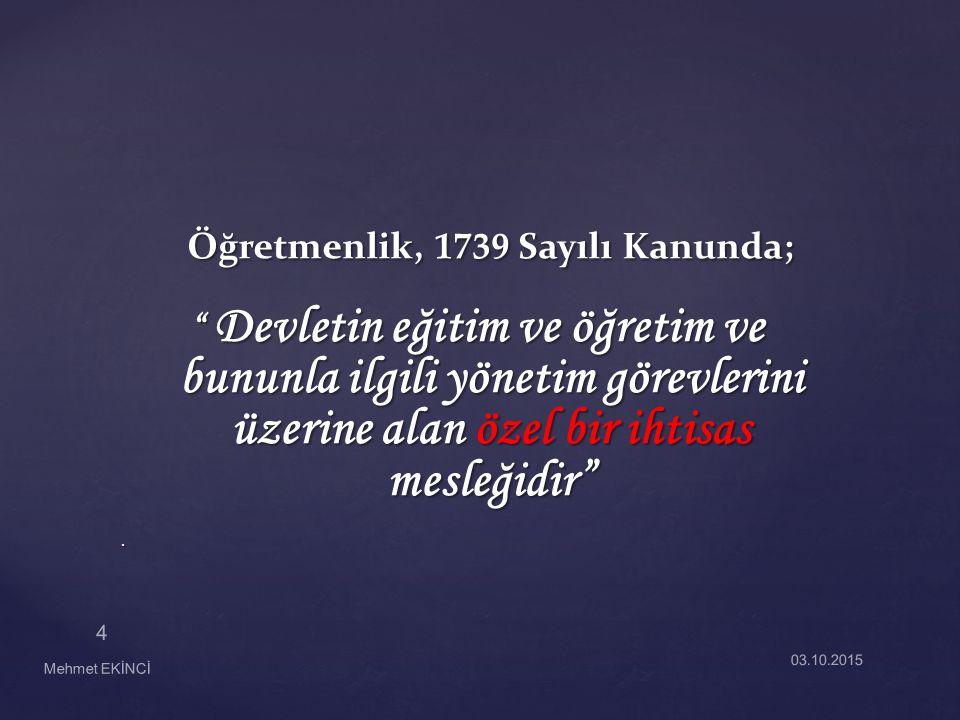 """Öğretmenlik, 1739 Sayılı Kanunda; """" Devletin eğitim ve öğretim ve bununla ilgili yönetim görevlerini üzerine alan özel bir ihtisas mesleğidir"""". Mehmet"""