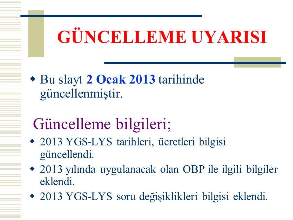GÜNCELLEME UYARISI  Bu slayt 2 Ocak 2013 tarihinde güncellenmiştir. Güncelleme bilgileri;  2013 YGS-LYS tarihleri, ücretleri bilgisi güncellendi. 