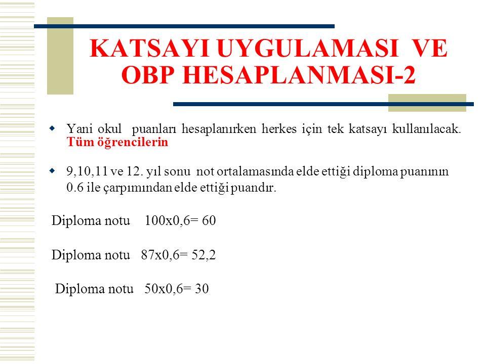 KATSAYI UYGULAMASI VE OBP HESAPLANMASI-2  Yani okul puanları hesaplanırken herkes için tek katsayı kullanılacak. Tüm öğrencilerin  9,10,11 ve 12. yı