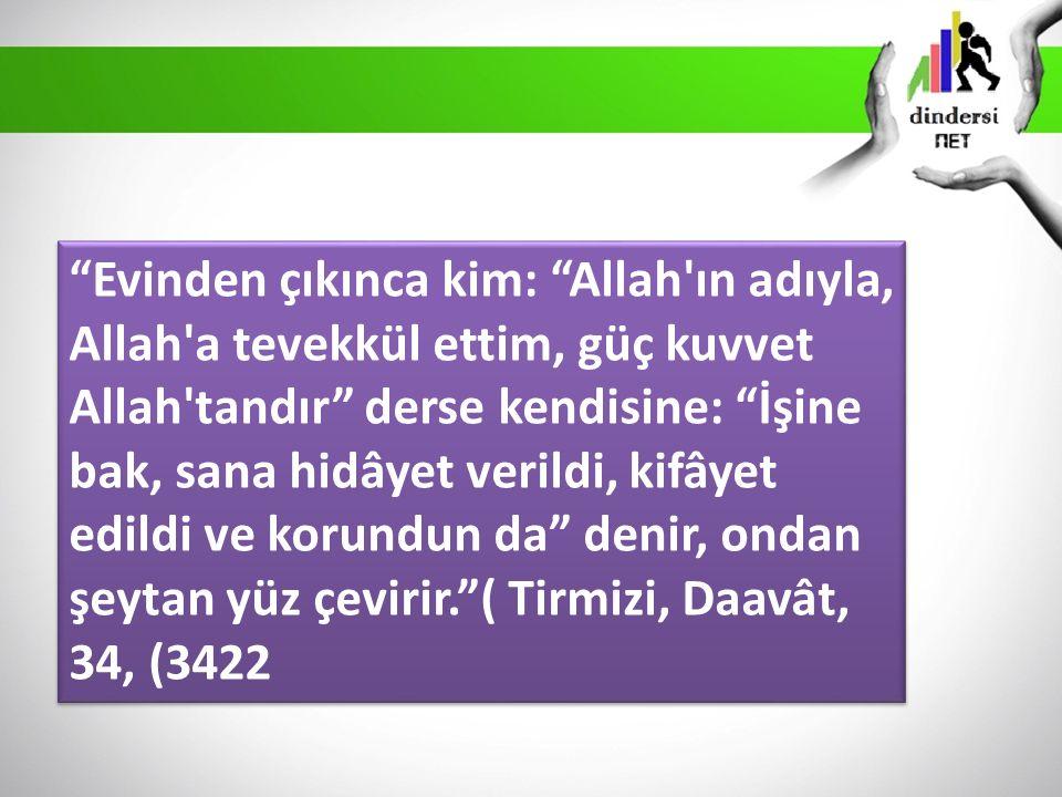 """""""Evinden çıkınca kim: """"Allah'ın adıyla, Allah'a tevekkül ettim, güç kuvvet Allah'tandır"""" derse kendisine: """"İşine bak, sana hidâyet verildi, kifâyet ed"""