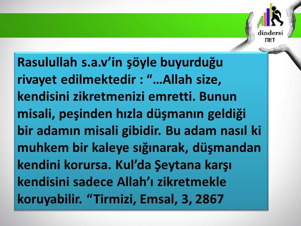"""Rasulullah s.a.v'in şöyle buyurduğu rivayet edilmektedir : """"…Allah size, kendisini zikretmenizi emretti. Bunun misali, peşinden hızla düşmanın geldiği"""