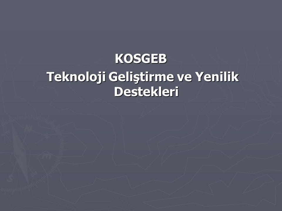 KOSGEB Teknoloji Geliştirme ve Yenilik Destekleri Teknoloji Geliştirme ve Yenilik Destekleri