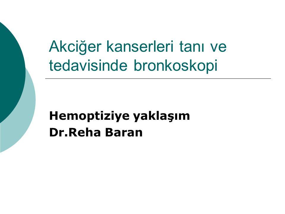 Akciğer kanserleri tanı ve tedavisinde bronkoskopi Hemoptiziye yaklaşım Dr.Reha Baran