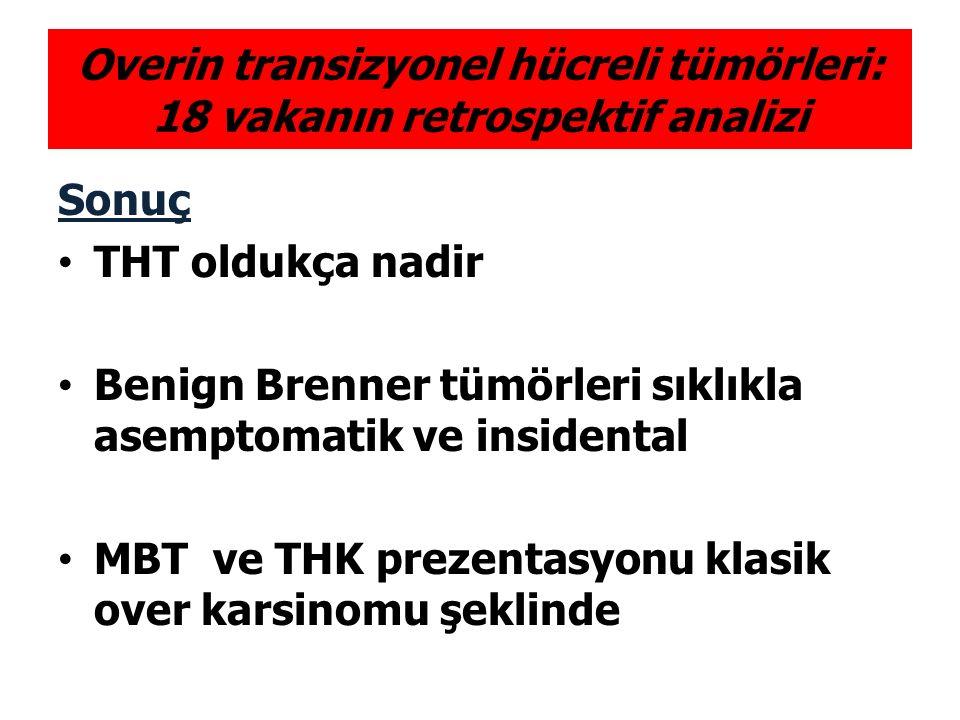 Overin transizyonel hücreli tümörleri: 18 vakanın retrospektif analizi Sonuç THT oldukça nadir Benign Brenner tümörleri sıklıkla asemptomatik ve insid