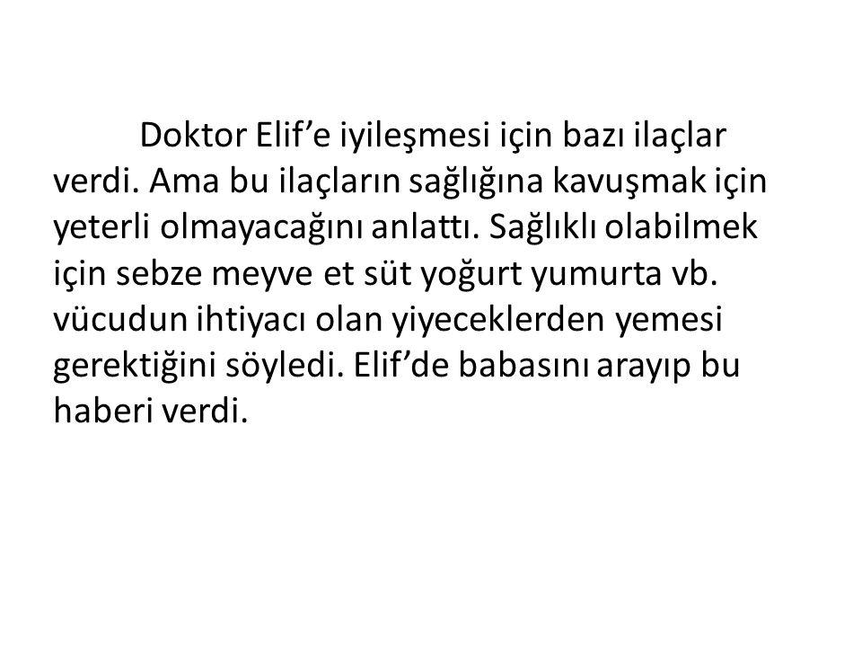 Doktor Elif'e iyileşmesi için bazı ilaçlar verdi.