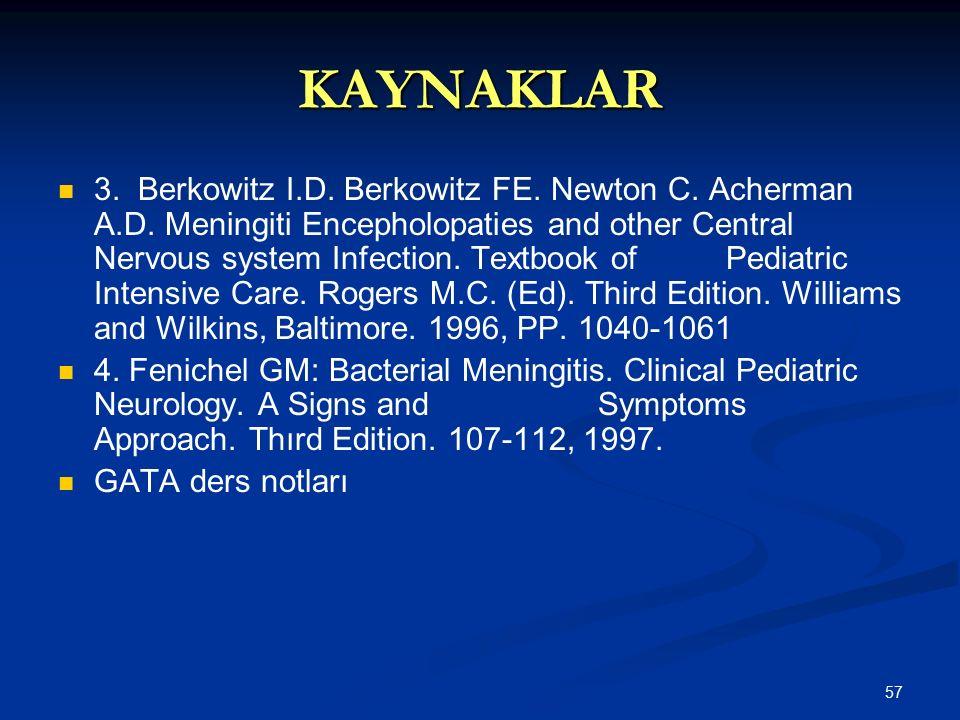 57 KAYNAKLAR 3. Berkowitz I.D. Berkowitz FE. Newton C. Acherman A.D. Meningiti Encepholopaties and other Central Nervous system Infection. Textbook of