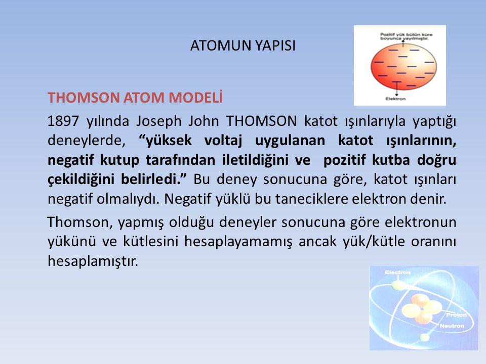 """ATOMUN YAPISI THOMSON ATOM MODELİ 1897 yılında Joseph John THOMSON katot ışınlarıyla yaptığı deneylerde, """"yüksek voltaj uygulanan katot ışınlarının, n"""