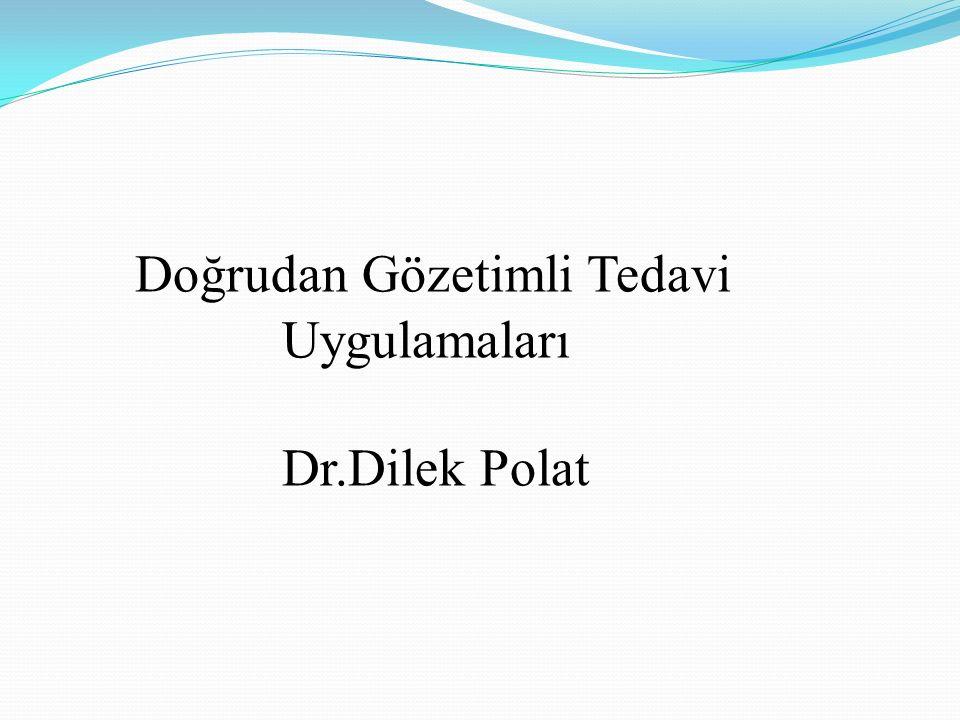 Doğrudan Gözetimli Tedavi Uygulamaları Dr.Dilek Polat