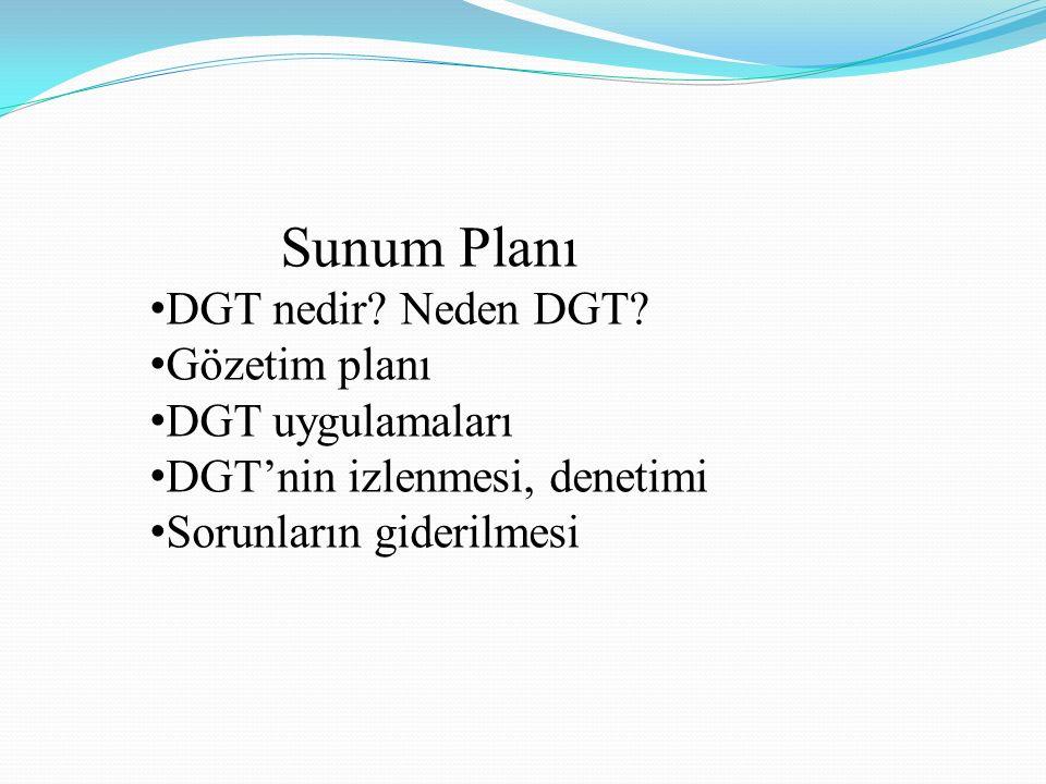 Sunum Planı DGT nedir? Neden DGT? Gözetim planı DGT uygulamaları DGT'nin izlenmesi, denetimi Sorunların giderilmesi