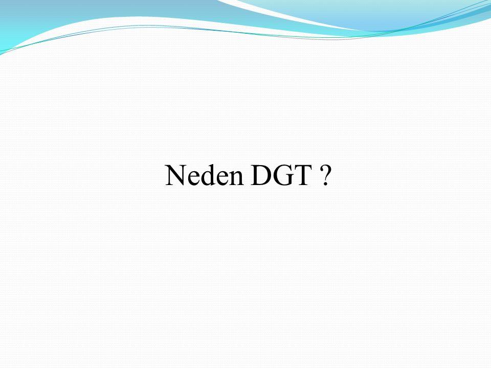 Neden DGT ?
