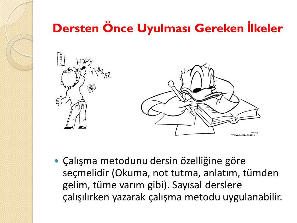 Dersten Önce Uyulması Gereken İ lkeler Çalışma metodunu dersin özelliğine göre seçmelidir (Okuma, not tutma, anlatım, tümden gelim, tüme varım gibi).
