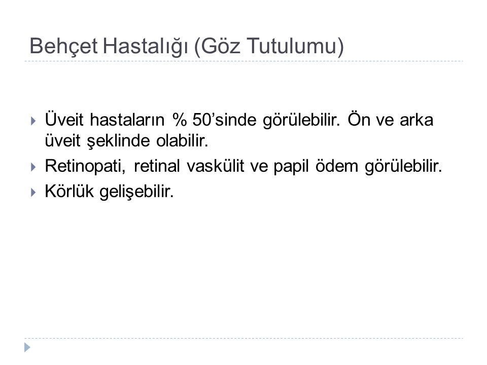 Behçet Hastalığı (Göz Tutulumu)  Üveit hastaların % 50'sinde görülebilir.
