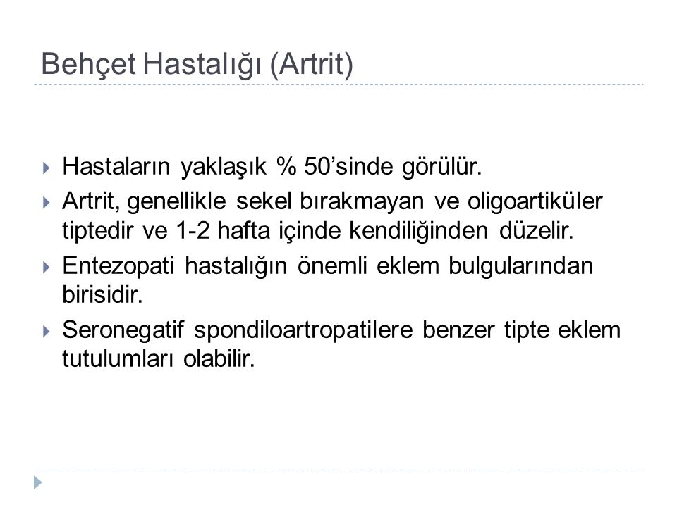 Behçet Hastalığı (Artrit)  Hastaların yaklaşık % 50'sinde görülür.