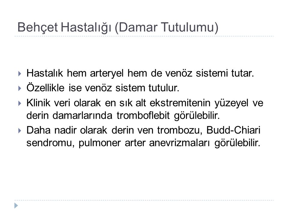 Behçet Hastalığı (Damar Tutulumu)  Hastalık hem arteryel hem de venöz sistemi tutar.