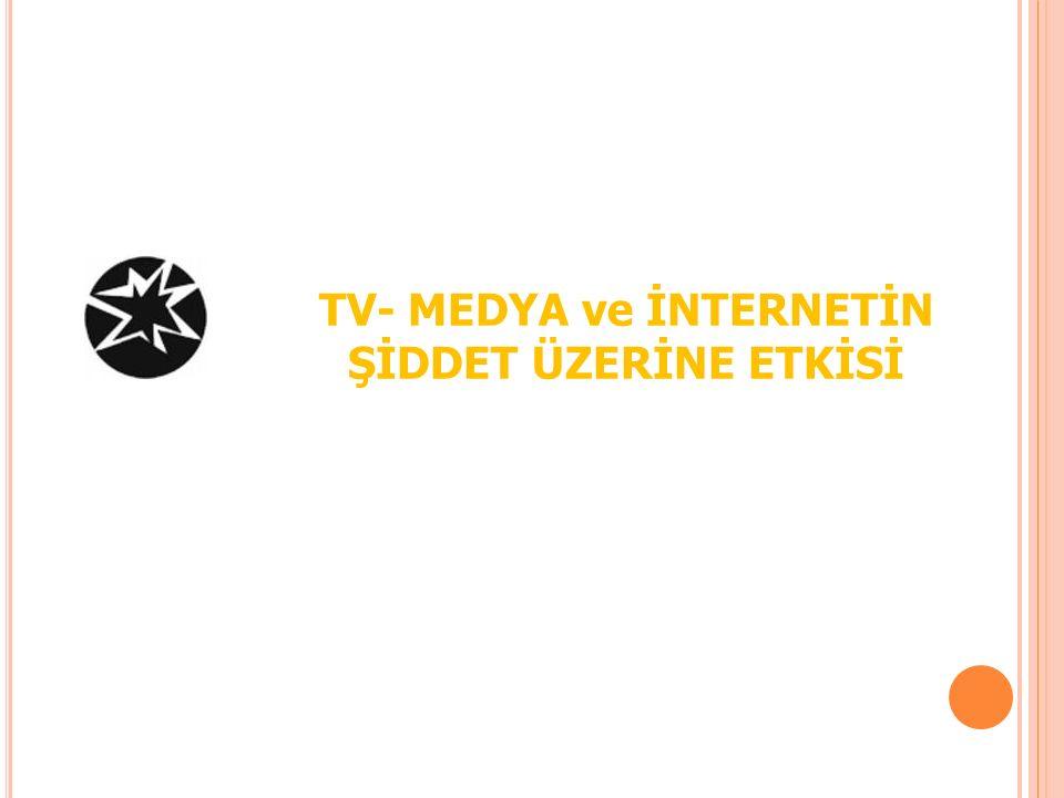 TV- MEDYA ve İNTERNETİN ŞİDDET ÜZERİNE ETKİSİ