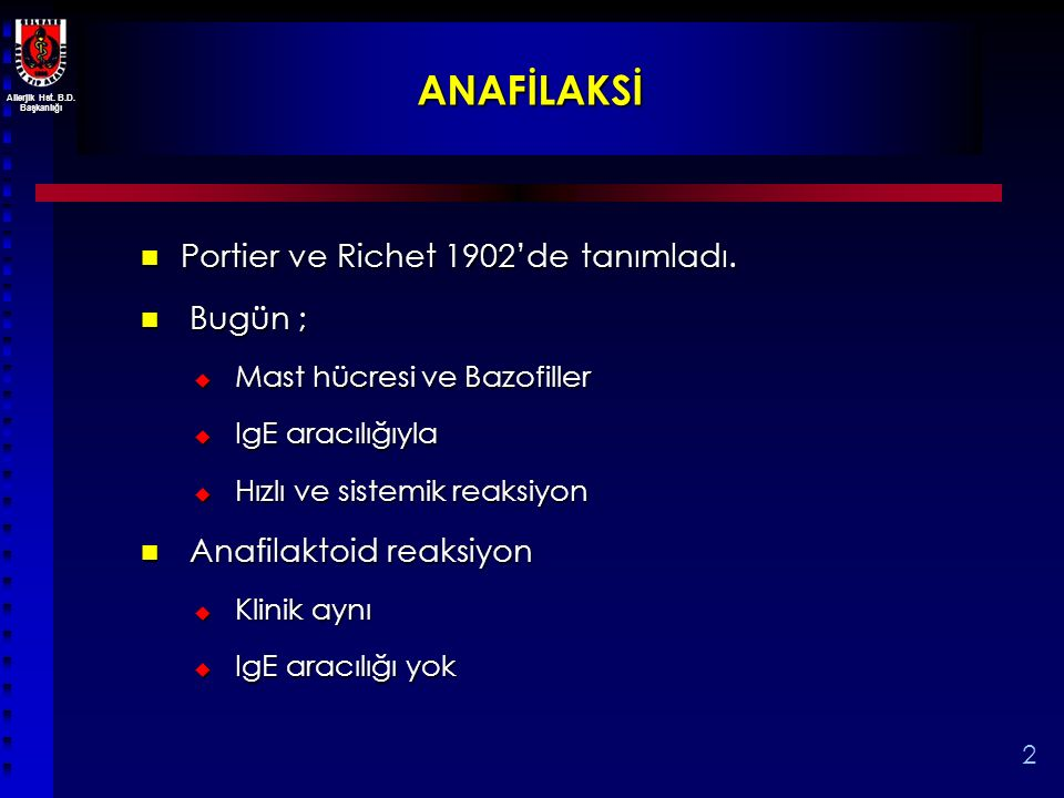 Allerjik Hst. B.D. Başkanlığı 2 ANAFİLAKSİ Portier ve Richet 1902'de tanımladı. Portier ve Richet 1902'de tanımladı. Bugün ; Bugün ;  Mast hücresi ve