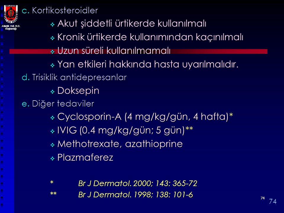 Allerjik Hst. B.D. Başkanlığı 7474 c. Kortikosteroidler  Akut şiddetli ürtikerde kullanılmalı  Kronik ürtikerde kullanımından kaçınılmalı  Uzun sür