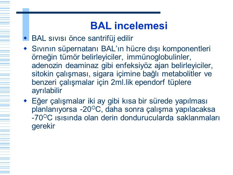 BAL incelemesi  BAL sıvısı önce santrifüj edilir  Sıvının süpernatanı BAL'ın hücre dışı komponentleri örneğin tümör belirleyiciler, immünoglobulinle
