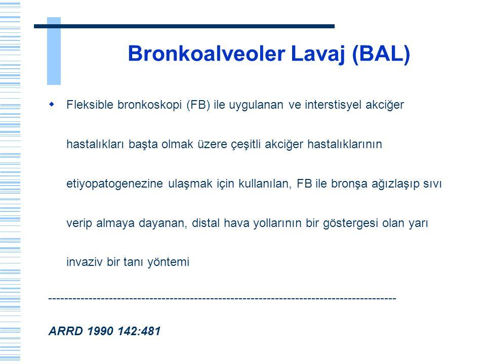Bronkoalveoler Lavaj (BAL)  Fleksible bronkoskopi (FB) ile uygulanan ve interstisyel akciğer hastalıkları başta olmak üzere çeşitli akciğer hastalıkl