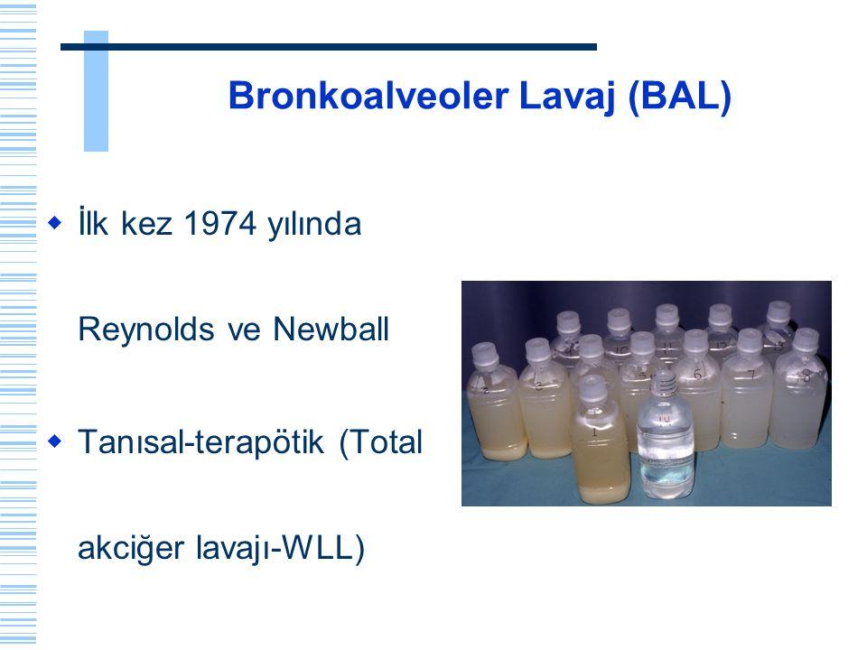 Bronkoalveoler Lavaj (BAL) BAL hücresel ve hücresel olmayan bileşenler  interstisyel patolojiler  infeksiyon hastalıkları  Tüberküloz  Malign hastalıkları  Alveoler dolum yapan hastalıklar  Organik ve inorganik toz hastalıkları