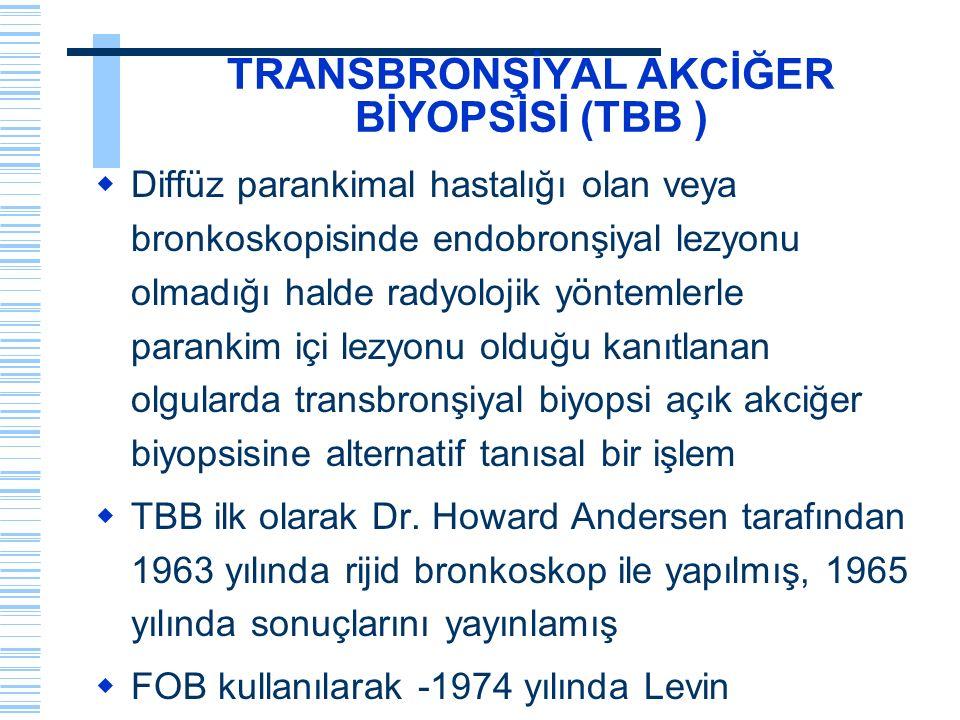 TRANSBRONŞİYAL AKCİĞER BİYOPSİSİ (TBB )  Diffüz parankimal hastalığı olan veya bronkoskopisinde endobronşiyal lezyonu olmadığı halde radyolojik yönte