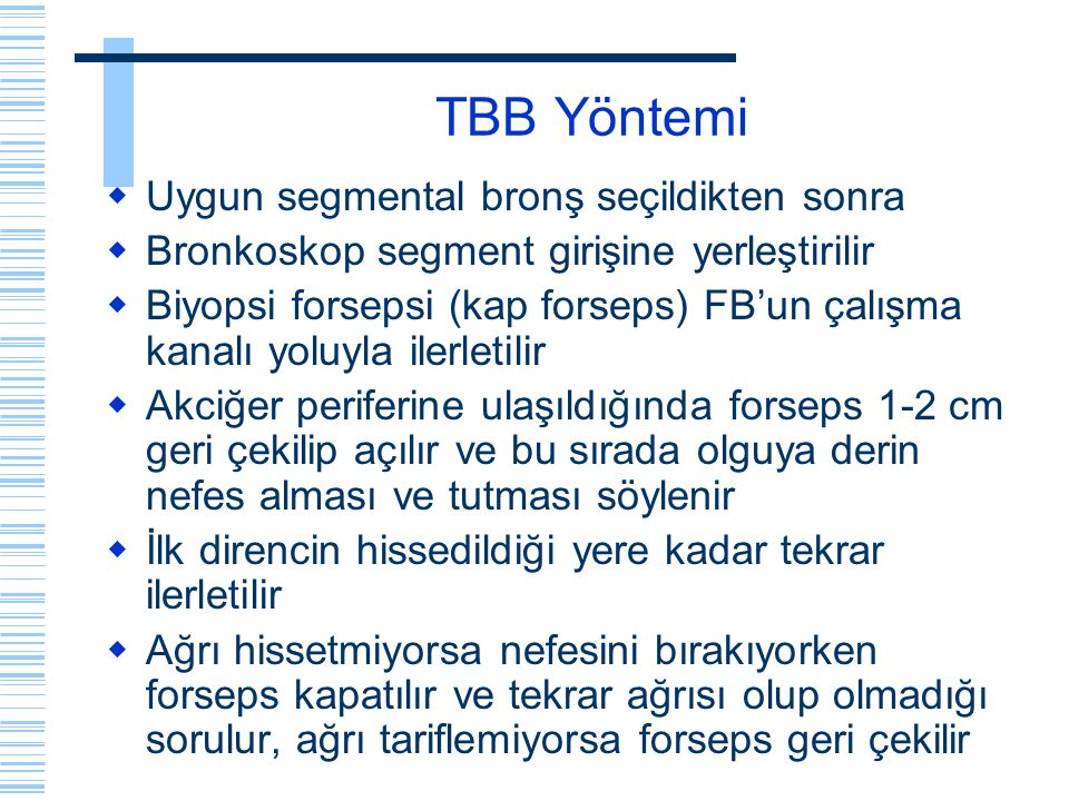 TBB Yöntemi  Uygun segmental bronş seçildikten sonra  Bronkoskop segment girişine yerleştirilir  Biyopsi forsepsi (kap forseps) FB'un çalışma kanal