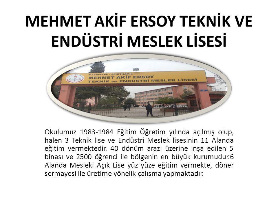 MEHMET AKİF ERSOY TEKNİK VE ENDÜSTRİ MESLEK LİSESİ Okulumuz 1983-1984 Eğitim Öğretim yılında açılmış olup, halen 3 Teknik lise ve Endüstri Meslek lise