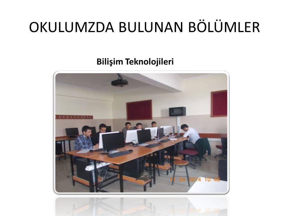 OKULUMZDA BULUNAN BÖLÜMLER Bilişim Teknolojileri
