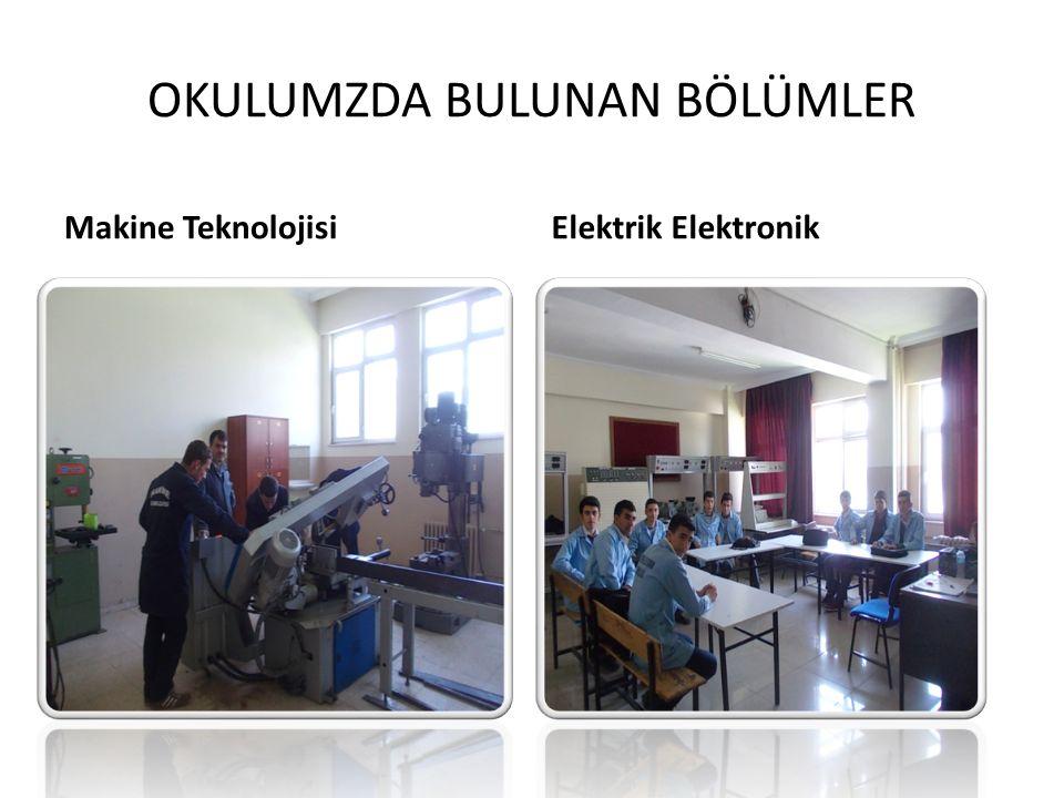 OKULUMZDA BULUNAN BÖLÜMLER Makine TeknolojisiElektrik Elektronik