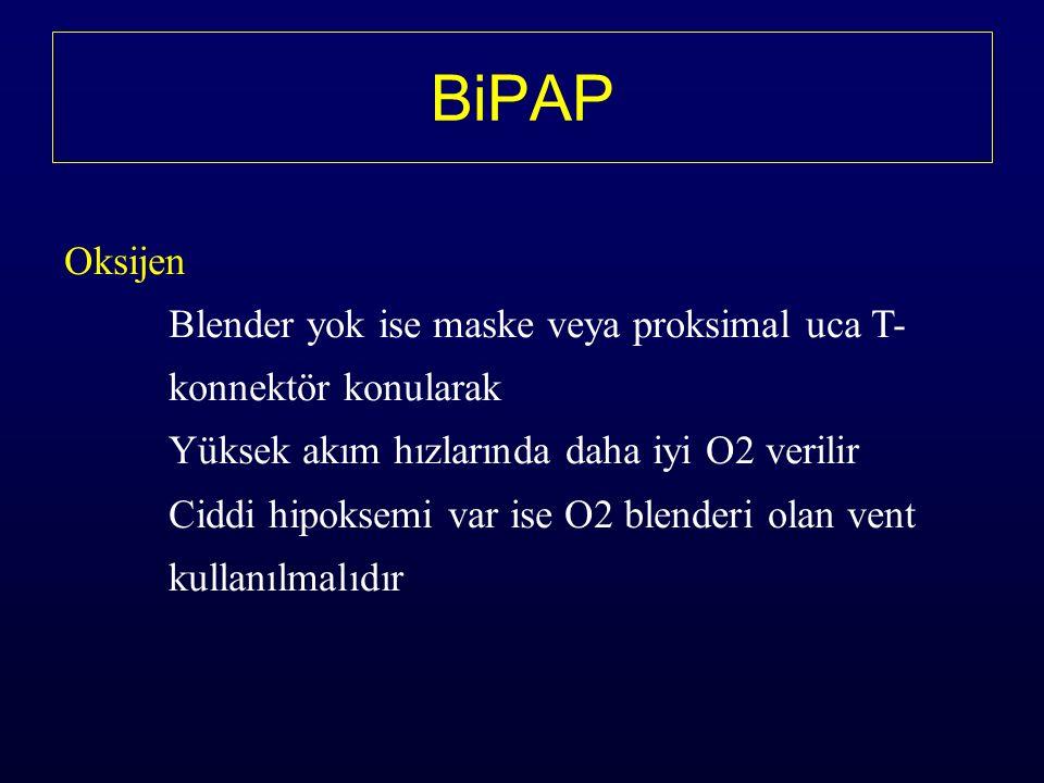 Oksijen Blender yok ise maske veya proksimal uca T- konnektör konularak Yüksek akım hızlarında daha iyi O2 verilir Ciddi hipoksemi var ise O2 blenderi olan vent kullanılmalıdır BiPAP