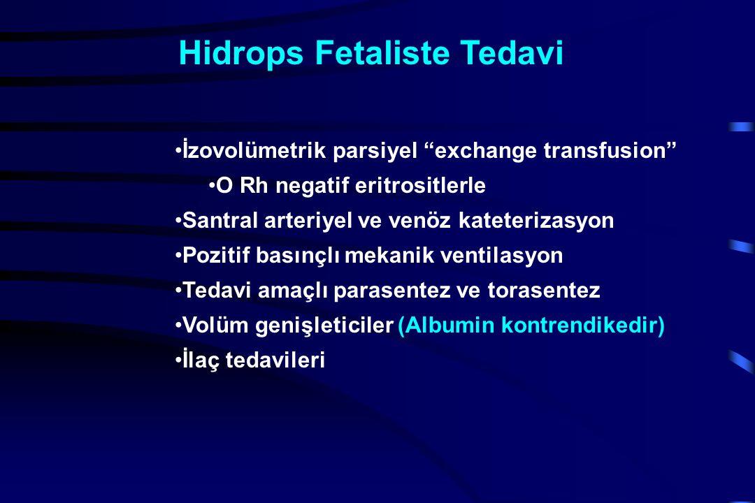 İzovolümetrik parsiyel exchange transfusion O Rh negatif eritrositlerle Santral arteriyel ve venöz kateterizasyon Pozitif basınçlı mekanik ventilasyon Tedavi amaçlı parasentez ve torasentez Volüm genişleticiler (Albumin kontrendikedir) İlaç tedavileri Hidrops Fetaliste Tedavi