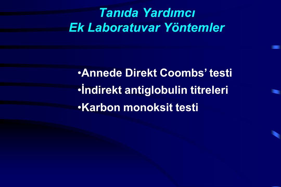 Tanıda Yardımcı Ek Laboratuvar Yöntemler Annede Direkt Coombs' testi İndirekt antiglobulin titreleri Karbon monoksit testi