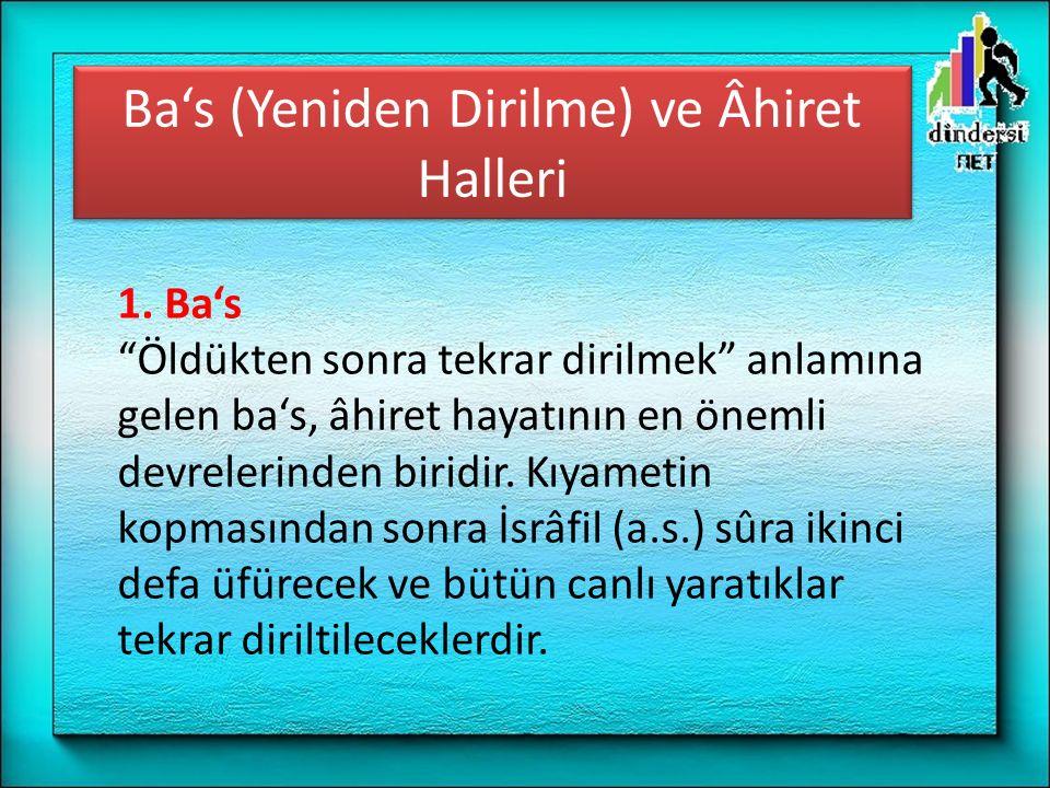 """Ba's (Yeniden Dirilme) ve Âhiret Halleri 1. Ba's """"Öldükten sonra tekrar dirilmek"""" anlamına gelen ba's, âhiret hayatının en önemli devrelerinden biridi"""