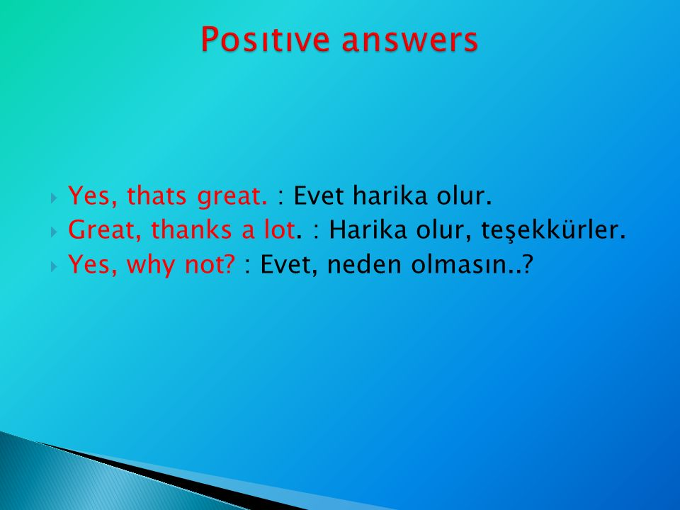  Yes, thats great. : Evet harika olur.  Great, thanks a lot.