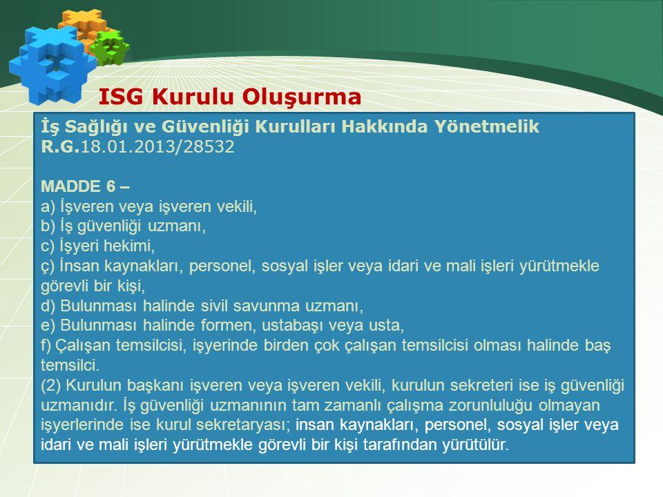 ISG Kurulu Oluşurma İş Sağlığı ve Güvenliği Kurulları Hakkında Yönetmelik R.G.18.01.2013/28532 MADDE 6 – a) İşveren veya işveren vekili, b) İş güvenli