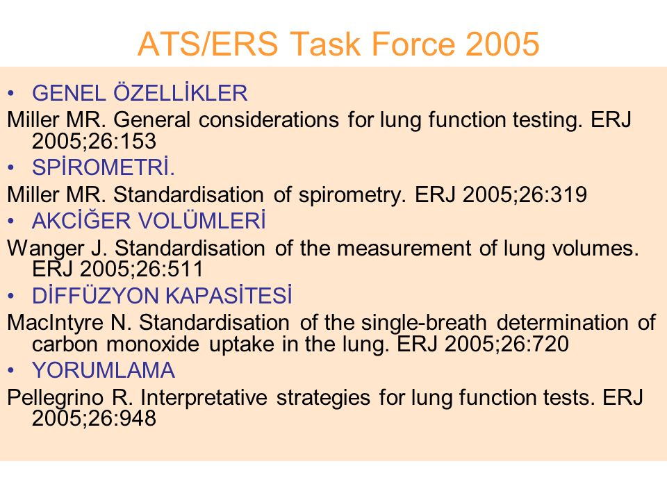 ATS/ERS Task Force 2005 GENEL ÖZELLİKLER Miller MR. General considerations for lung function testing. ERJ 2005;26:153 SPİROMETRİ. Miller MR. Standardi