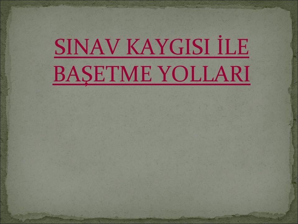 SINAV KAYGISI İLE BAŞETME YOLLARI