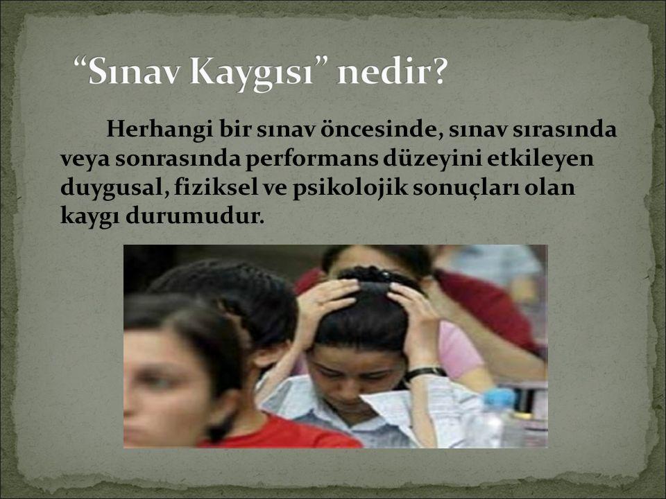Herhangi bir sınav öncesinde, sınav sırasında veya sonrasında performans düzeyini etkileyen duygusal, fiziksel ve psikolojik sonuçları olan kaygı durumudur.