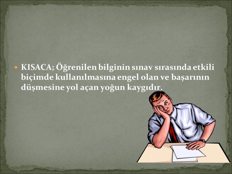 KISACA; Öğrenilen bilginin sınav sırasında etkili biçimde kullanılmasına engel olan ve başarının düşmesine yol açan yoğun kaygıdır.
